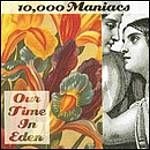 Image of 10,000 Maniacs - Our Time In Eden (Music CD)