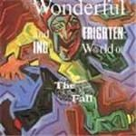 Fall (The)  Wonderful And Frightening World Of The Fall The
