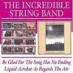 Incredible String Band  Be Glad For The Song Has No EndingLiquid Acrobat As Regards (Music CD)