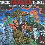 Various Artists  These Ghoulish Things Horror Hits For Halloween (Music CD)