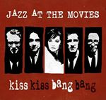 Jazz at the Movies  Kiss Kiss Bang Bang (Music CD)