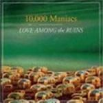 Image of 10,000 Maniacs - Love Among The Ruins