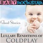 Baby Rockstar  Baby Rockstar (Lullaby Renditions of Coldplay  Ghost Stories) (Music CD)