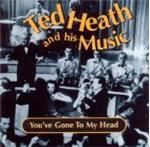 Ted Heath & His Music  Youve Gone To My Head