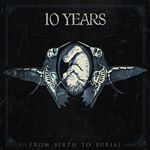 Image of 10 Years - From Birth to Burial (Music CD)