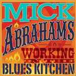 Mick Abrahams - Working In the Blues Kitchen (Music CD)